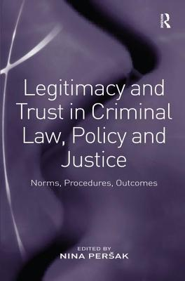 Legitimacy and Trust in Criminal Law, Policy and Justice