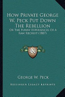 How Private George W. Peck Put Down the Rebellion How Private George W. Peck Put Down the Rebellion