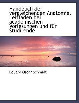 Handbuch Der Vergleichenden Anatomie. Leitfaden Bei Academischen Vorlesungen Und F R Studirende