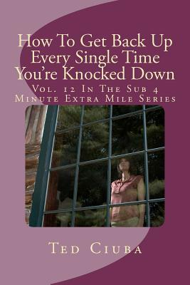 How to Get Back Up Every Single Time You're Knocked Down
