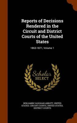 Reports of Decisions Rendered in the Circuit and District Courts of the United States