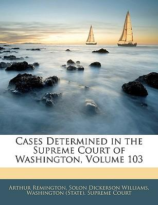Cases Determined in the Supreme Court of Washington, Volume 103