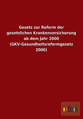 Gesetz zur Reform der gesetzlichen Krankenversicherung ab dem Jahr 2000 (GKV-Gesundheitsreformgesetz 2000)