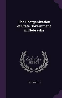 The Reorganization of State Government in Nebraska