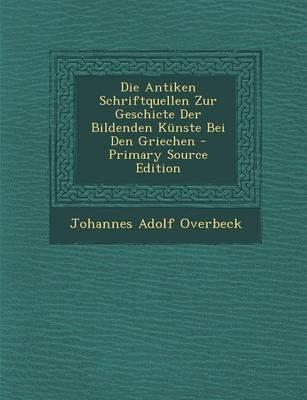 Die Antiken Schriftquellen Zur Geschicte Der Bildenden Kunste Bei Den Griechen