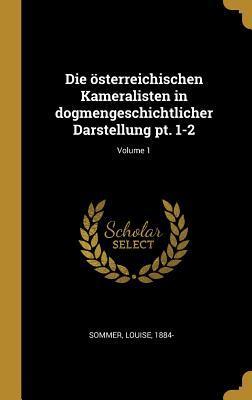 Die Österreichischen Kameralisten in Dogmengeschichtlicher Darstellung Pt. 1-2; Volume 1