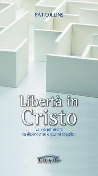 Libertà in Cristo. La via per uscire da dipendenze e legami sbagliati