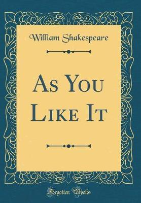As You Like It (Classic Reprint)