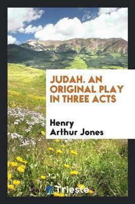 Judah. An Original Play in Three Acts