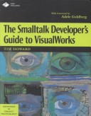 The Smalltalk Developer's Guide to VisualWorks With diskette