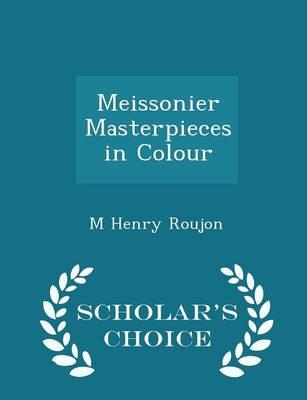Meissonier Masterpieces in Colour - Scholar's Choice Edition