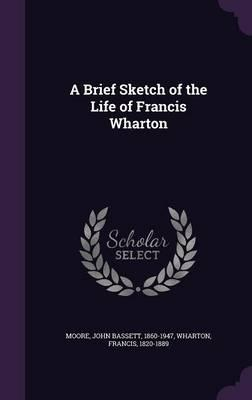 A Brief Sketch of the Life of Francis Wharton