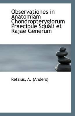 Observationes in Anatomiam Chondropterygiorum Praecipue Squali Et Rajae Generum