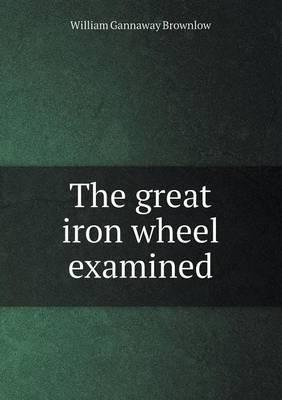 The Great Iron Wheel Examined