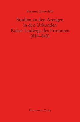 Studien Zu Den Arengen in Den Urkunden Kaiser Ludwigs Des Frommen