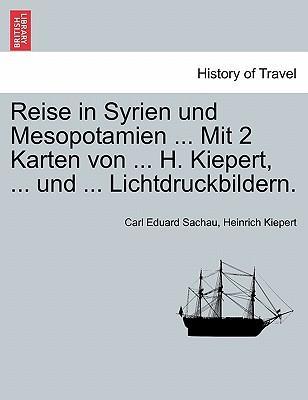 Reise in Syrien und Mesopotamien ... Mit 2 Karten von ... H. Kiepert, ... und ... Lichtdruckbildern