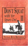 Don't Squat With Yer Spurs On! II