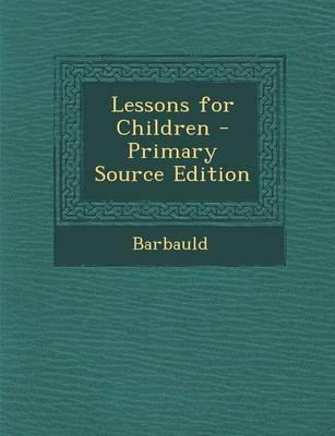 Lessons for Children - Primary Source Edition