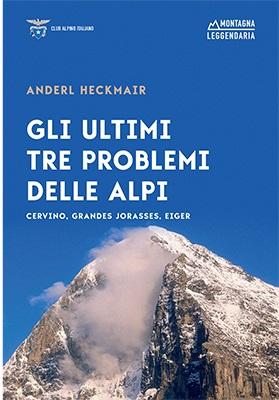 Gli ultimi tre problemi delle Alpi. Cervino, Grandes Jorasses, Eiger