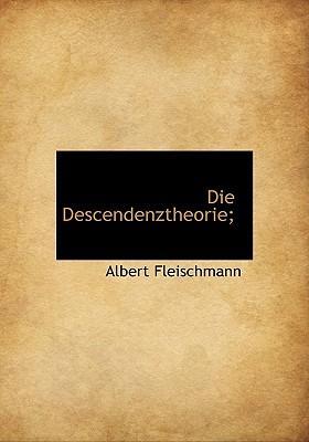 Die Descendenztheorie;