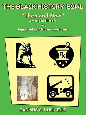 The Black History Bowl Then and Now American History as Impacted by African Americans