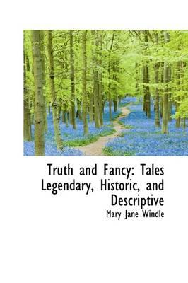 Truth and Fancy Tales Legendary, Historic, and Descriptive