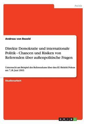 Direkte Demokratie und internationale Politik -  Chancen und Risiken von Referenden über außenpolitische Fragen