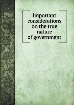 Important Considerations on the True Nature of Government