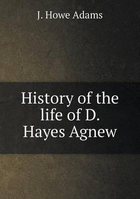 History of the Life of D. Hayes Agnew