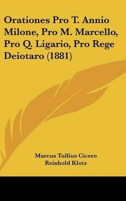 Orationes Pro T. Annio Milone, Pro M. Marcello, Pro Q. Ligario, Pro Rege Deiotaro (1881)