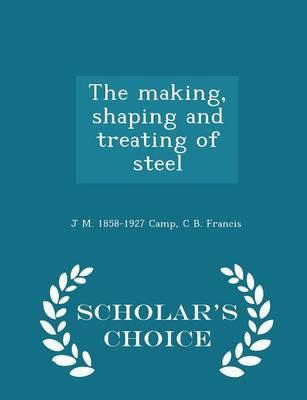 The Making, Shaping and Treating of Steel - Scholar's Choice Edition