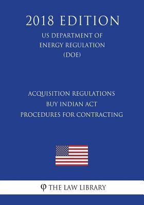 Acquisition Regulations - Buy Indian Act - Procedures for Contracting (US Department of the Interior Regulation) (DOI) (2018 Edition)