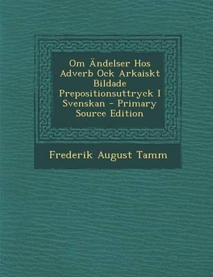 Om Andelser Hos Adverb Ock Arkaiskt Bildade Prepositionsuttryck I Svenskan - Primary Source Edition