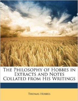 The Philosophy of Hobbes in Extracts and Notes Collated from His Writings