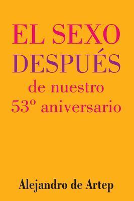 Sex After Our 53rd Anniversary/El Sexo Después De Nuestro 53º Aniversario