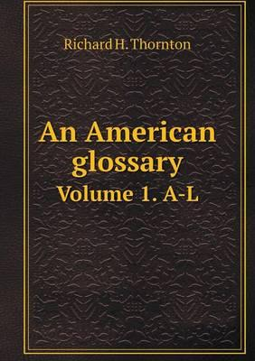 An American Glossary Volume 1. A-L