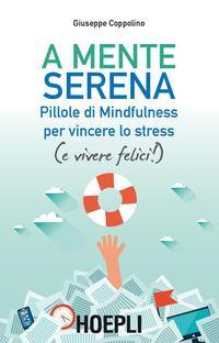A mente serena. Pillole di mindfulness per vincere lo stress (e vivere felici!)