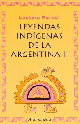 Leyendas Indigenas De La Argentina II/ Indigenous Legend of Argentina II