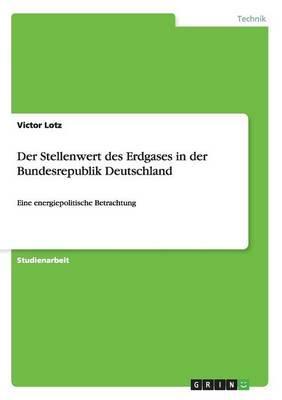 Der Stellenwert des Erdgases in der Bundesrepublik Deutschland