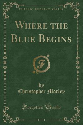 Where the Blue Begins (Classic Reprint)