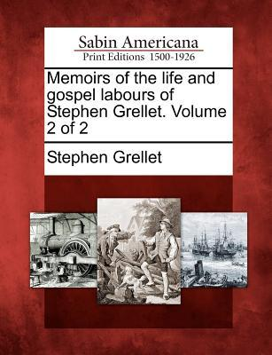 Memoirs of the Life and Gospel Labours of Stephen Grellet. Volume 2 of 2