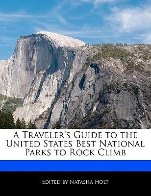 A Traveler's Guide to the United States Best National Parks to Rock Climb