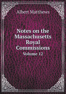 Notes on the Massachusetts Royal Commissions Volume 12