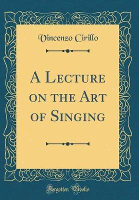 A Lecture on the Art of Singing (Classic Reprint)