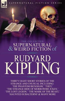 The Collected Supernatural and Weird Fiction of Rudyard Kipling