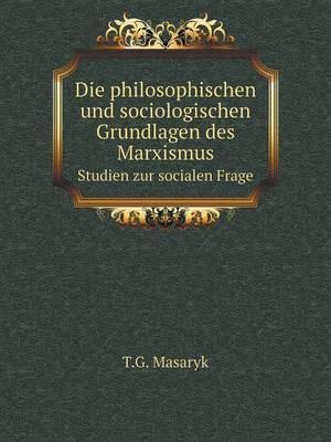 Die Philosophischen Und Sociologischen Grundlagen Des Marxismus Studien Zur Socialen Frage