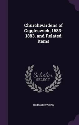Churchwardens of Giggleswick, 1683-1883, and Related Items