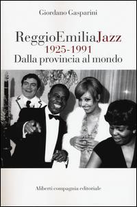 Reggio Emilia jazz 1925-1991. Dalla provincia al mondo