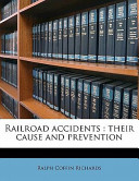 Railroad Accidents : Their Cause and Prevention