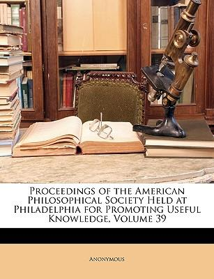 Proceedings of the American Philosophical Society Held at Philadelphia for Promoting Useful Knowledge, Volume 39